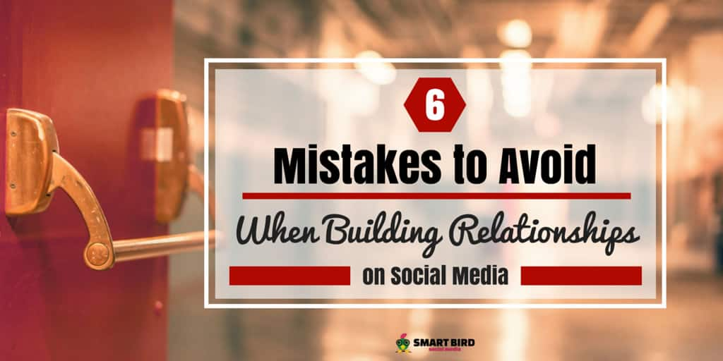 Six Mistakes to Avoid When Building Relationships on Social Media