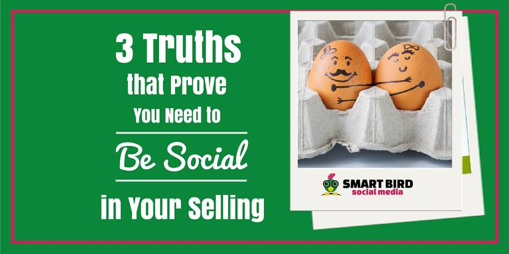 3 Truths that Prove You Need to be Social in Your Selling