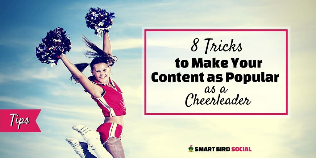 8 Tricks to Make Your Content as Popular as a Cheerleader