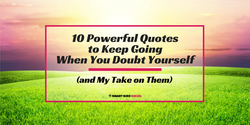 10 Powerful Quotes To Keep Going When You Doubt Yourself
