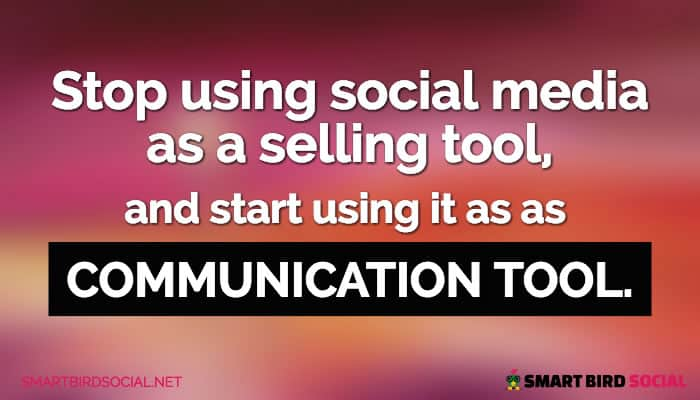 Social platforms are more effective as a communications tool versus a selling tool.